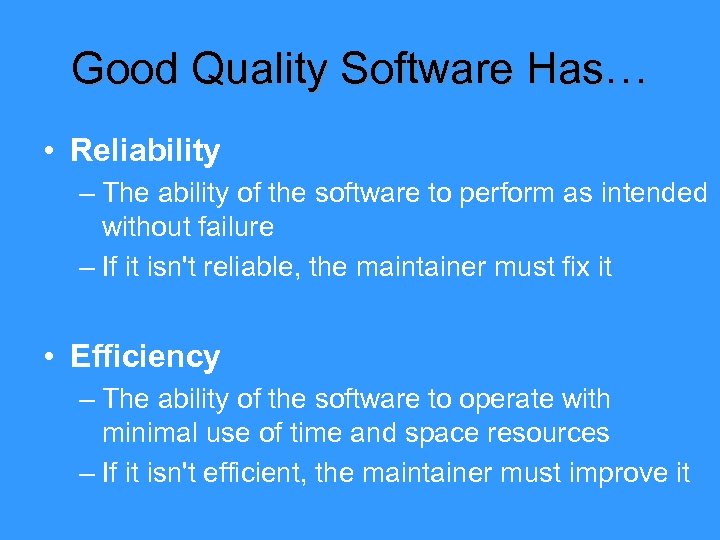 Good Quality Software Has… • Reliability – The ability of the software to perform