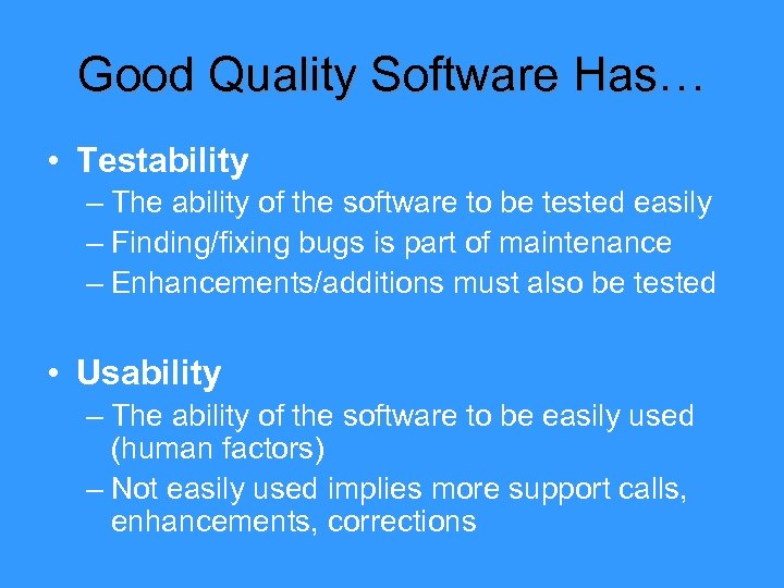 Good Quality Software Has… • Testability – The ability of the software to be