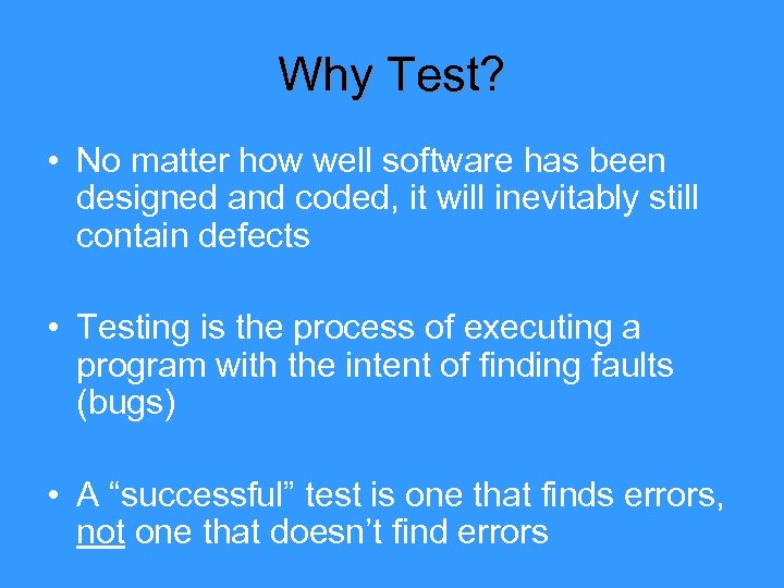 Why Test? • No matter how well software has been designed and coded, it