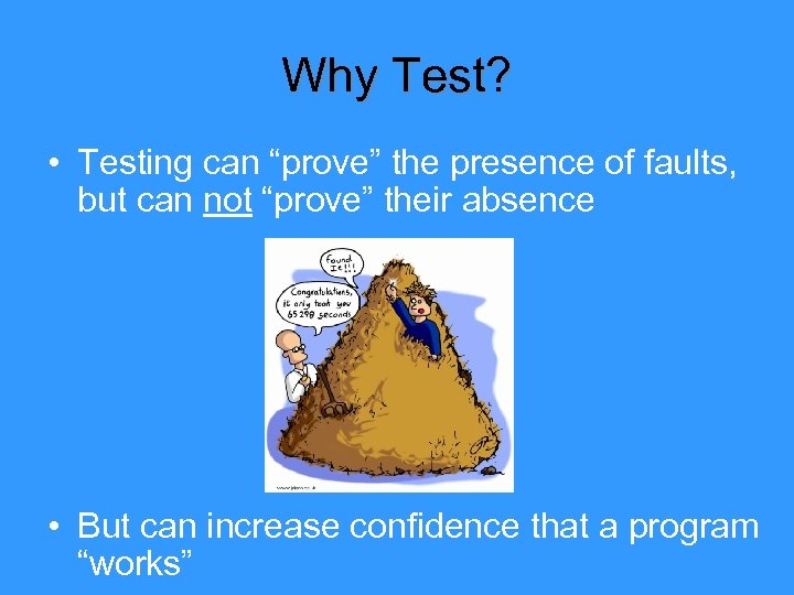 "Why Test? • Testing can ""prove"" the presence of faults, but can not ""prove"""