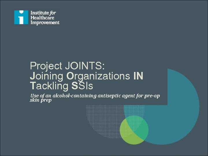 Project JOINTS: Joining Organizations IN Tackling SSIs Use of an alcohol-containing antiseptic agent for