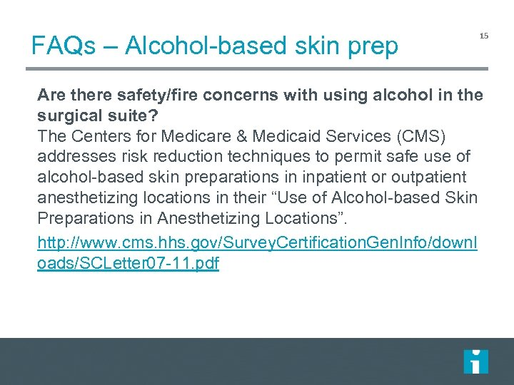 FAQs – Alcohol-based skin prep 15 Are there safety/fire concerns with using alcohol in