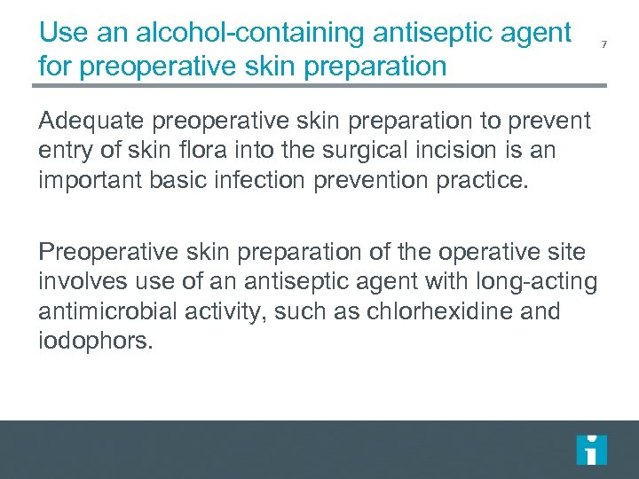 Use an alcohol-containing antiseptic agent for preoperative skin preparation Adequate preoperative skin preparation to