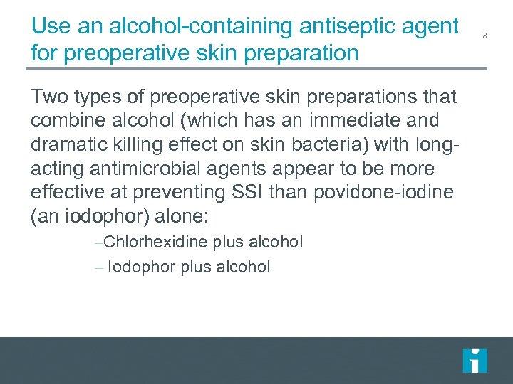 Use an alcohol-containing antiseptic agent for preoperative skin preparation Two types of preoperative skin