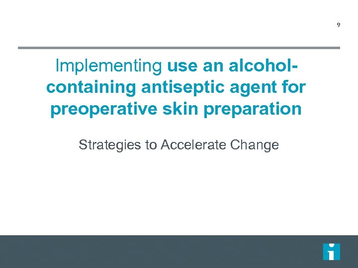 9 Implementing use an alcoholcontaining antiseptic agent for preoperative skin preparation Strategies to Accelerate