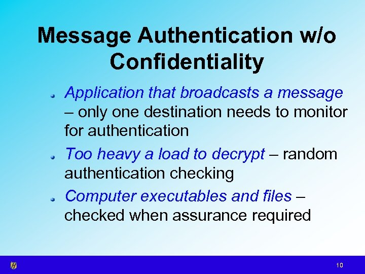 Message Authentication w/o Confidentiality Application that broadcasts a message – only one destination needs
