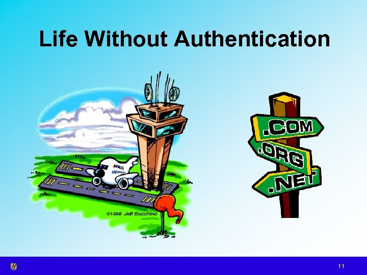 Life Without Authentication 11