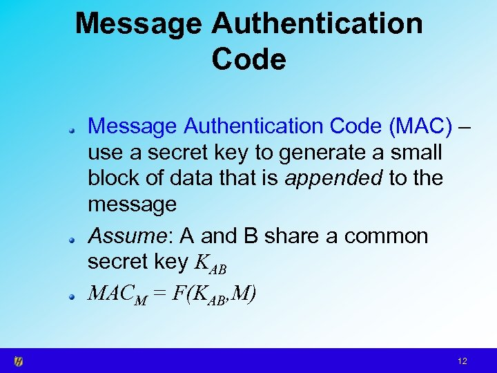 Message Authentication Code (MAC) – use a secret key to generate a small block