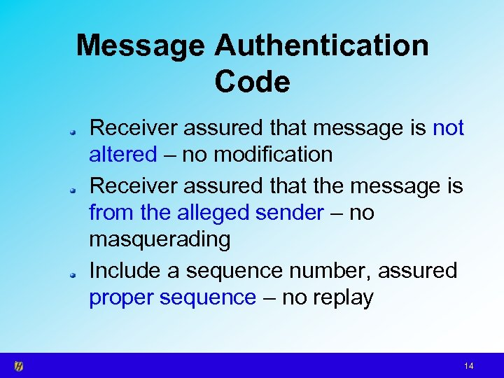 Message Authentication Code Receiver assured that message is not altered – no modification Receiver