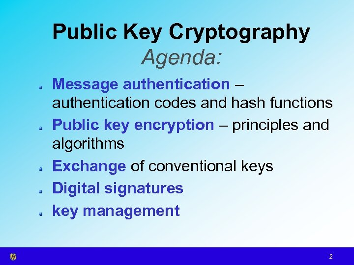 Public Key Cryptography Agenda: Message authentication – authentication codes and hash functions Public key