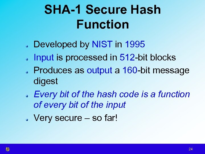 SHA-1 Secure Hash Function Developed by NIST in 1995 Input is processed in 512
