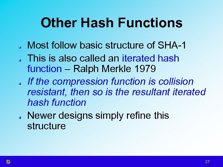 Other Hash Functions Most follow basic structure of SHA-1 This is also called an