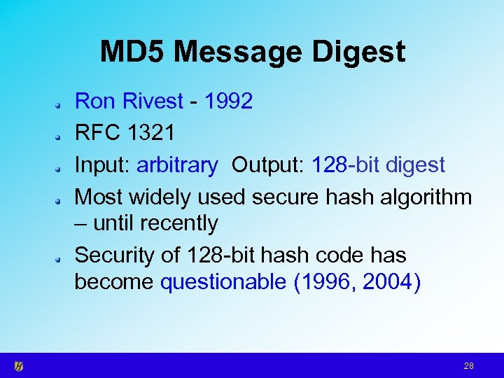 MD 5 Message Digest Ron Rivest - 1992 RFC 1321 Input: arbitrary Output: 128