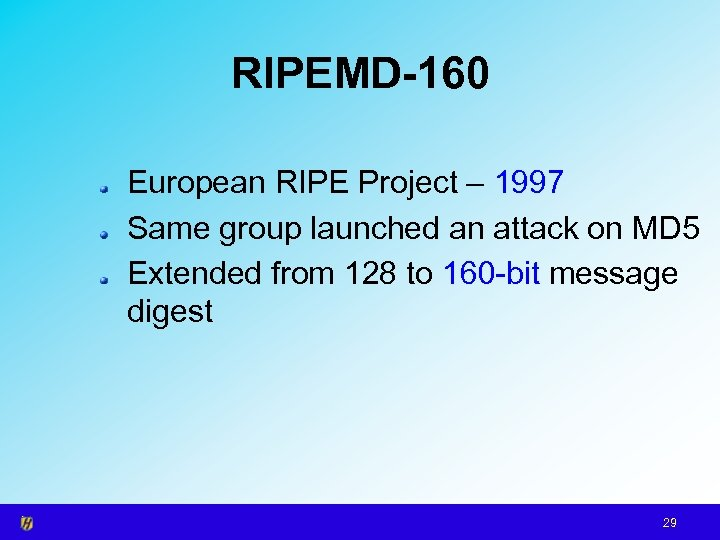 RIPEMD-160 European RIPE Project – 1997 Same group launched an attack on MD 5