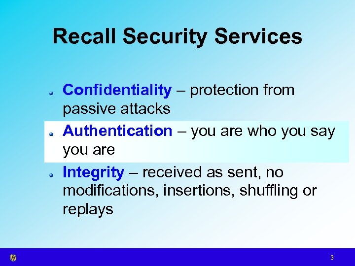 Recall Security Services Confidentiality – protection from passive attacks Authentication – you are who