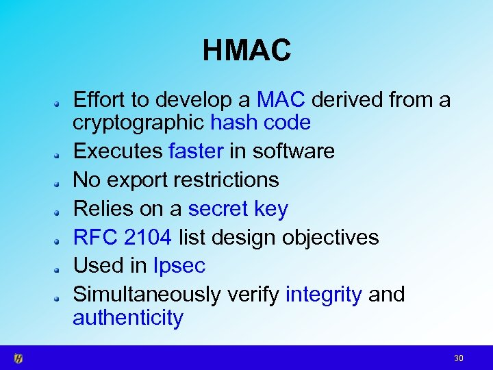 HMAC Effort to develop a MAC derived from a cryptographic hash code Executes faster
