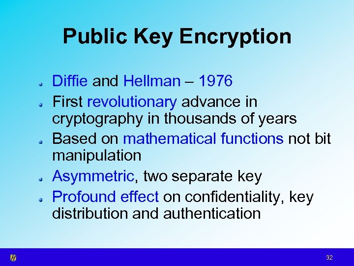 Public Key Encryption Diffie and Hellman – 1976 First revolutionary advance in cryptography in