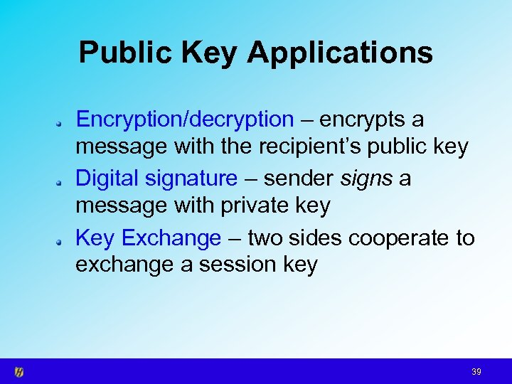 Public Key Applications Encryption/decryption – encrypts a message with the recipient's public key Digital