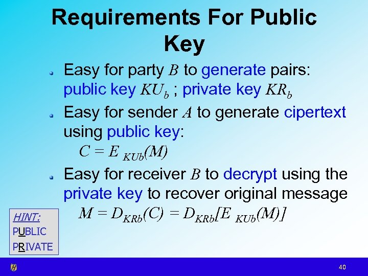 Requirements For Public Key HINT: Easy for party B to generate pairs: public key