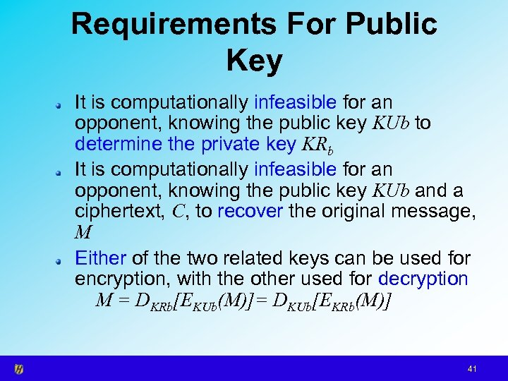 Requirements For Public Key It is computationally infeasible for an opponent, knowing the public