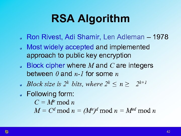 RSA Algorithm Ron Rivest, Adi Shamir, Len Adleman – 1978 Most widely accepted and
