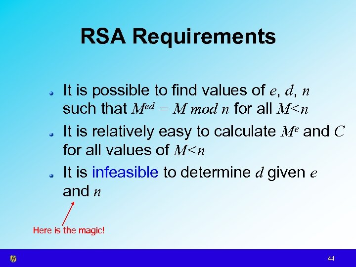 RSA Requirements It is possible to find values of e, d, n such that