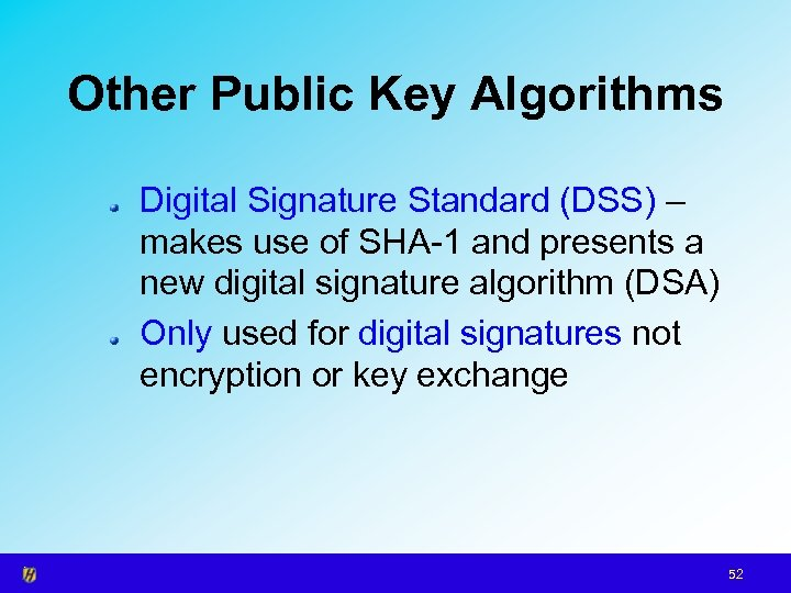 Other Public Key Algorithms Digital Signature Standard (DSS) – makes use of SHA-1 and