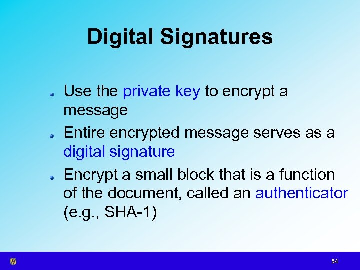 Digital Signatures Use the private key to encrypt a message Entire encrypted message serves