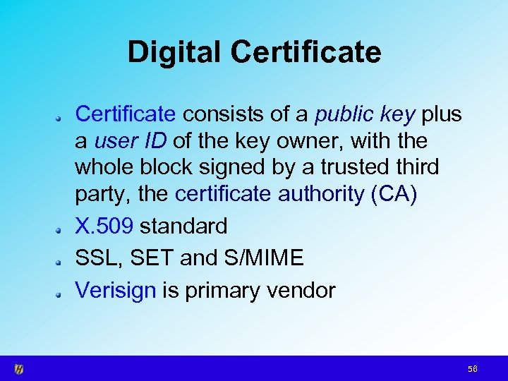 Digital Certificate consists of a public key plus a user ID of the key