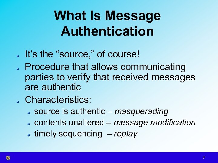 "What Is Message Authentication It's the ""source, "" of course! Procedure that allows communicating"