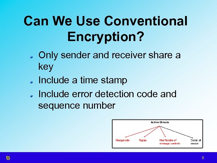 Can We Use Conventional Encryption? Only sender and receiver share a key Include a