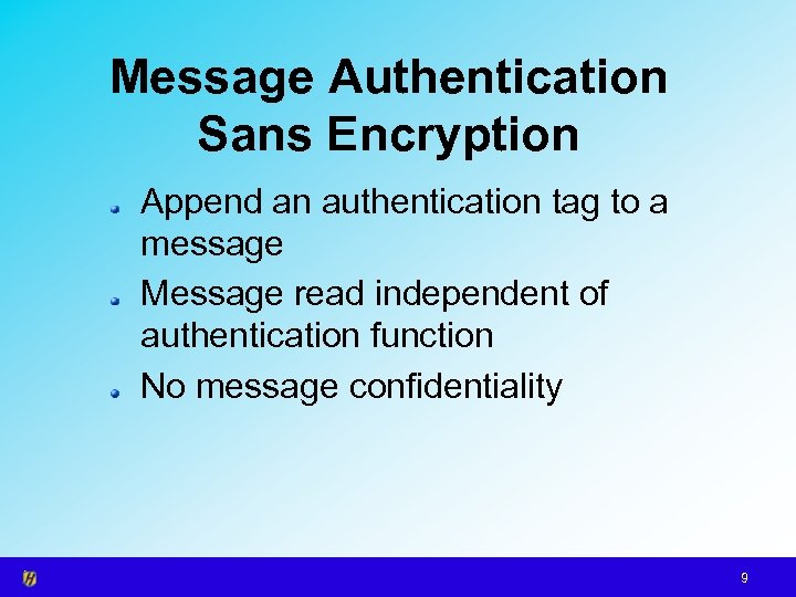 Message Authentication Sans Encryption Append an authentication tag to a message Message read independent