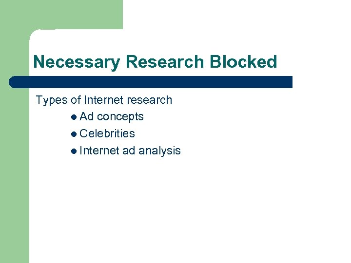 Necessary Research Blocked Types of Internet research l Ad concepts l Celebrities l Internet