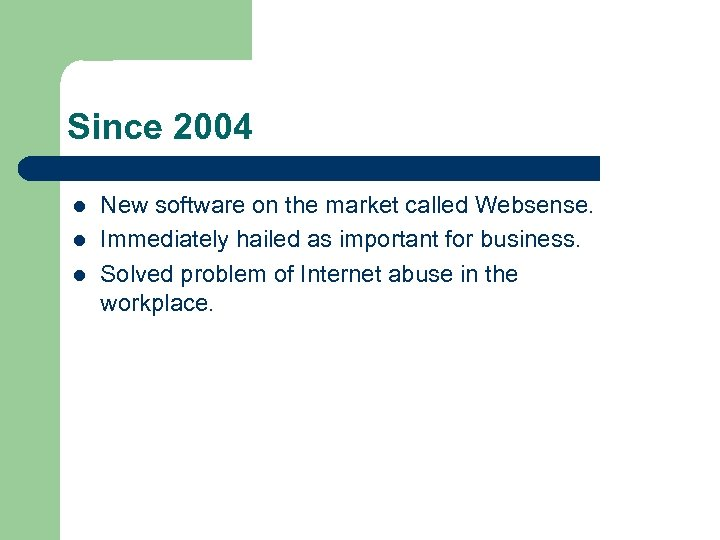 Since 2004 l l l New software on the market called Websense. Immediately hailed