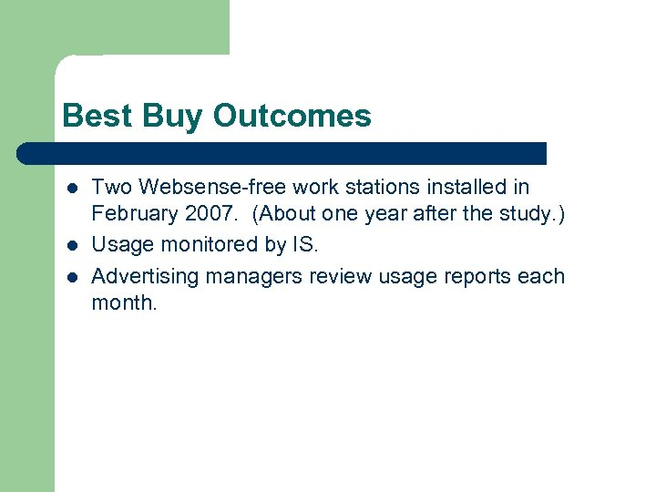 Best Buy Outcomes l l l Two Websense-free work stations installed in February 2007.