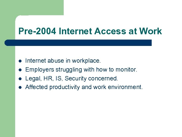 Pre-2004 Internet Access at Work l l Internet abuse in workplace. Employers struggling with
