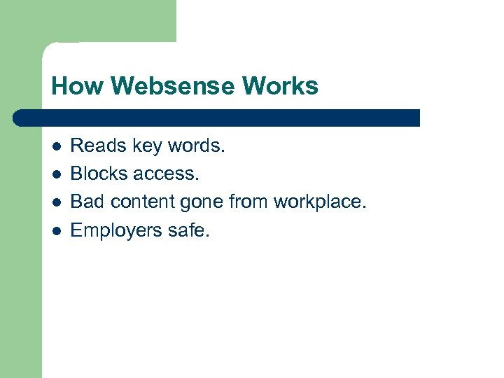 How Websense Works l l Reads key words. Blocks access. Bad content gone from