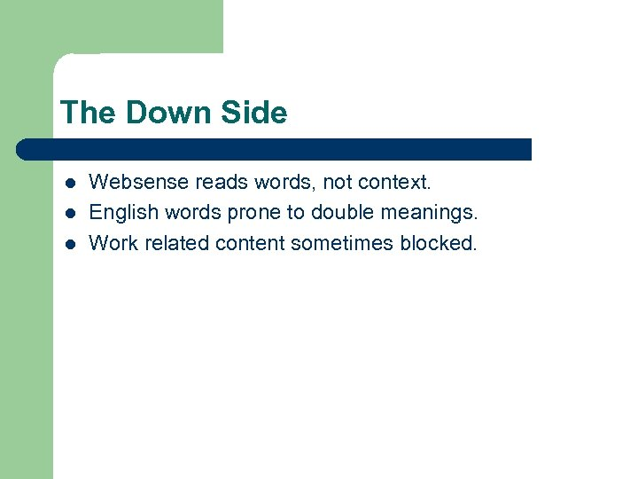 The Down Side l l l Websense reads words, not context. English words prone