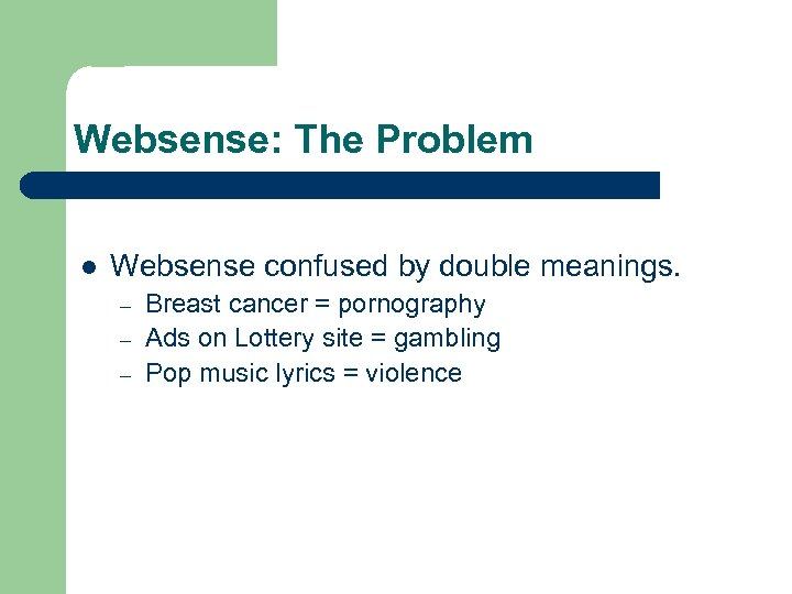 Websense: The Problem l Websense confused by double meanings. – – – Breast cancer