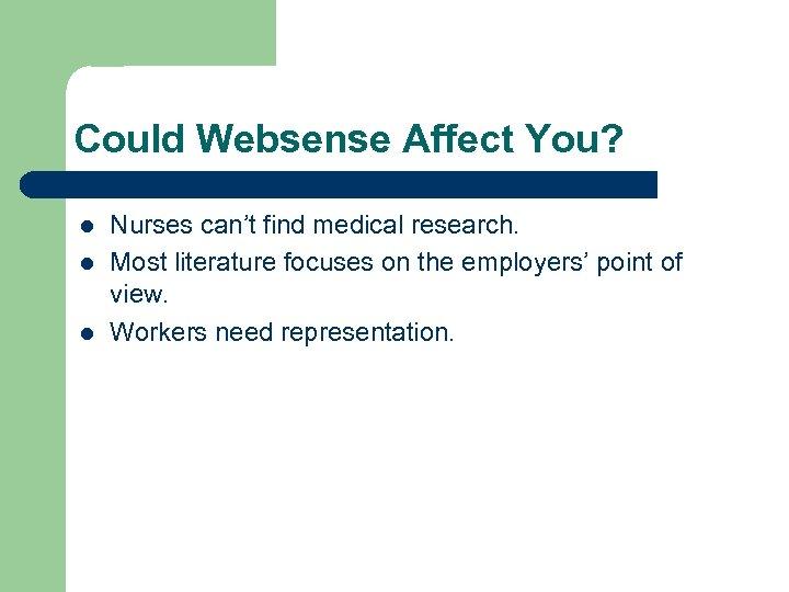 Could Websense Affect You? l l l Nurses can't find medical research. Most literature
