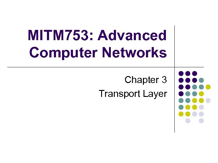 MITM 753: Advanced Computer Networks Chapter 3 Transport Layer