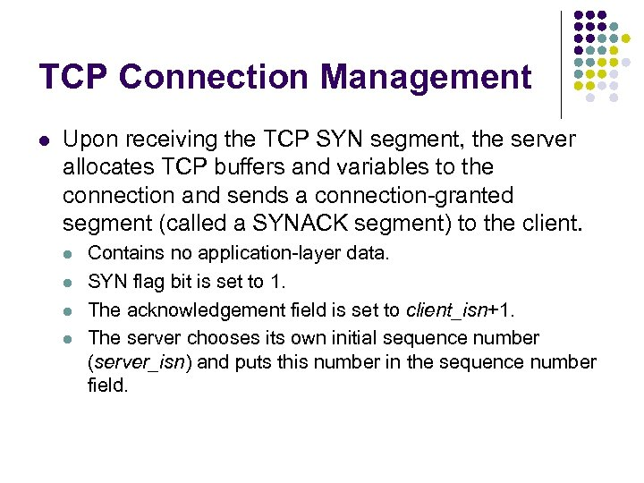 TCP Connection Management l Upon receiving the TCP SYN segment, the server allocates TCP