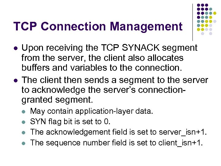 TCP Connection Management l l Upon receiving the TCP SYNACK segment from the server,