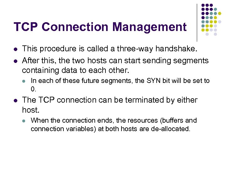 TCP Connection Management l l This procedure is called a three-way handshake. After this,