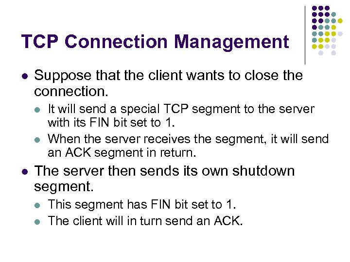 TCP Connection Management l Suppose that the client wants to close the connection. l