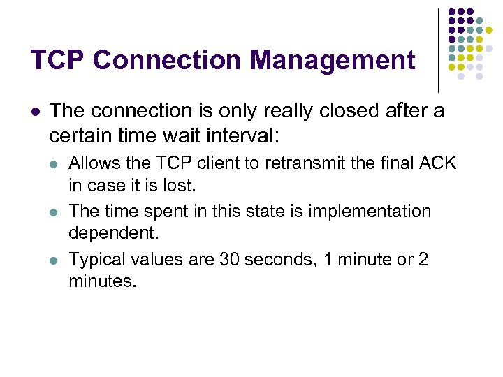 TCP Connection Management l The connection is only really closed after a certain time
