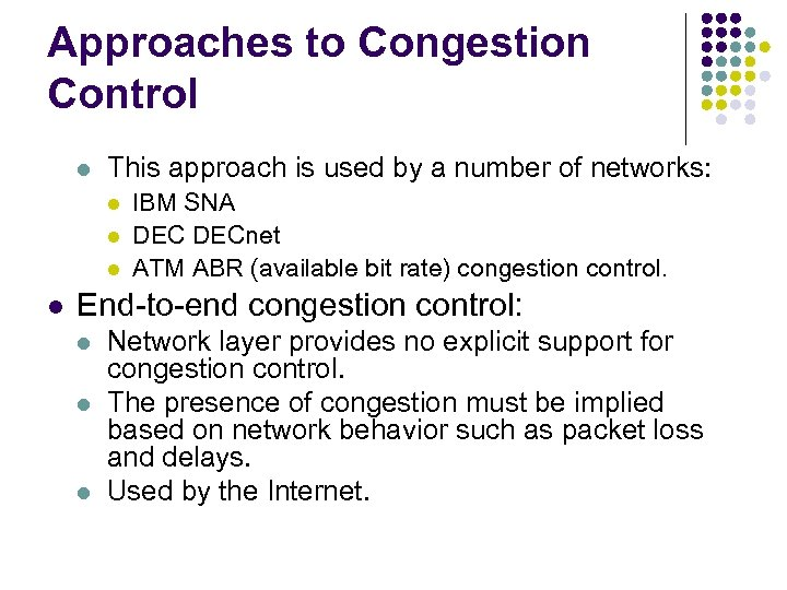 Approaches to Congestion Control l This approach is used by a number of networks: