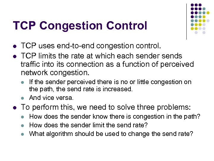 TCP Congestion Control l l TCP uses end-to-end congestion control. TCP limits the rate