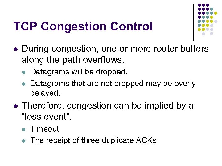 TCP Congestion Control l During congestion, one or more router buffers along the path