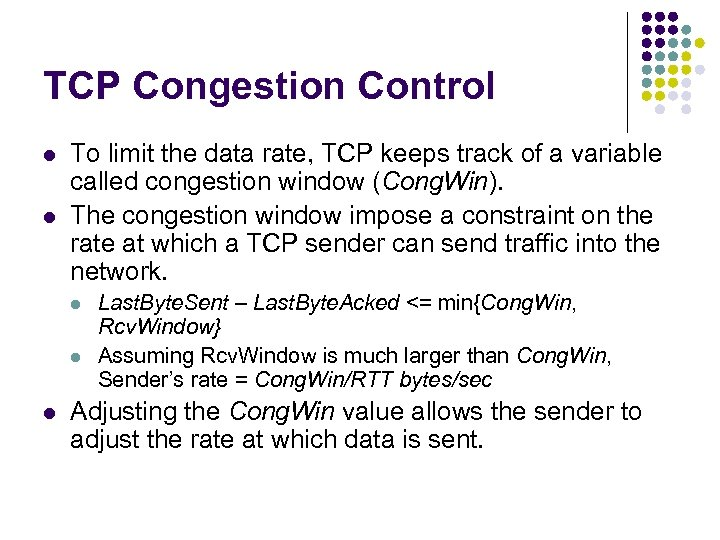 TCP Congestion Control l l To limit the data rate, TCP keeps track of